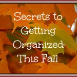 Secrets to Getting Organized This Fall 1