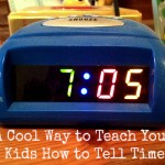 A Cool Way to Teach Your Kids How to Tell Time