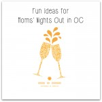 ideas for moms night out oc